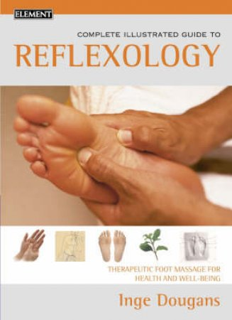 Complete Illustrated Guide To Reflexology by Inge Dougans