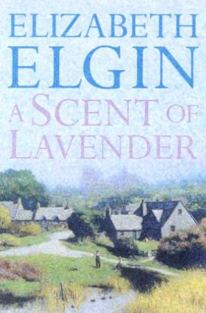 A Scent Of Lavender by Elizabeth Elgin