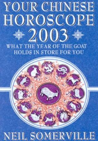 Your Chinese Horoscope For 2003 by Neil Somerville