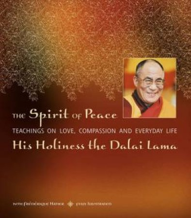 The Spirit Of Peace: A Fully Illustrated Guide To Love And Compassion In Everyday Life by The Dalai Lama