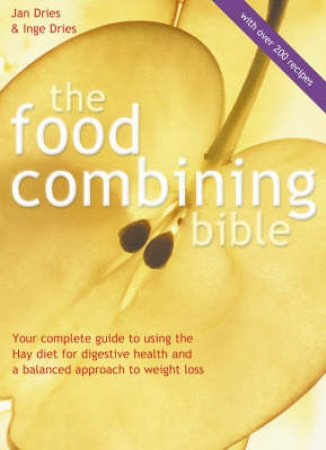 The Food Combining Bible by Jan Dries & Inge Dries