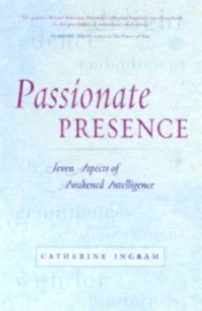 Passionate Presence: Seven Aspects Of Awakened Awareness by Catherine Ingram