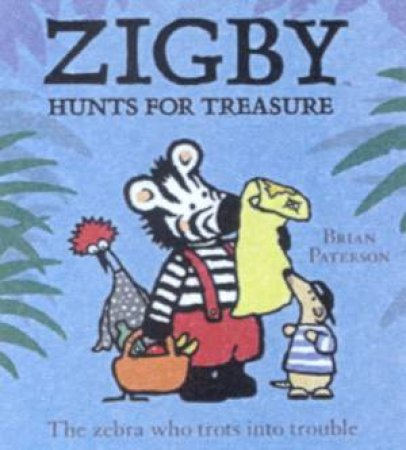 Zigby The Zebra: Zigby Hunts For Treasure by Brian Paterson