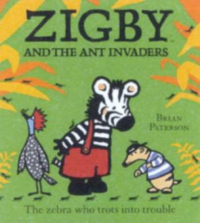Zigby The Zebra: Zigby And The Ant Invaders by Brian Paterson