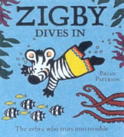 Zigby The Zebra: Zigby Dives In by Brian Paterson