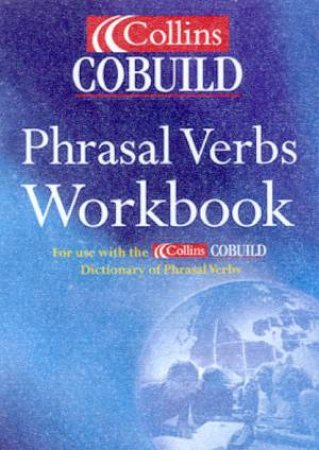 Collins Cobuild Phrasal Verbs Workbook by Various