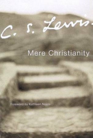 C.S. Lewis Signature Classics: Mere Christianity by C S Lewis