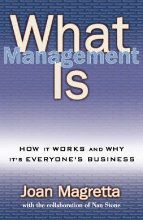 What Management Is And Why It's Everyone's Business by Joan Magretta