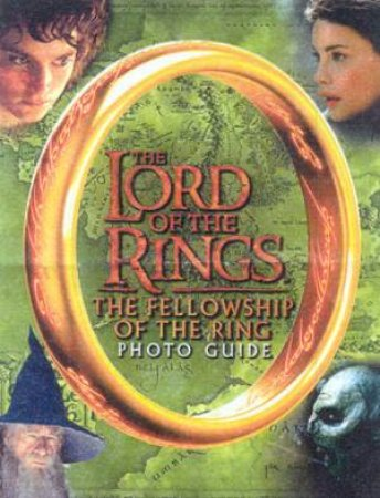 The Fellowship Of The Ring Photo Guide by Alison Sage