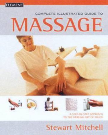 Element Complete Illustrated Guide To Massage by Stewart Mitchell