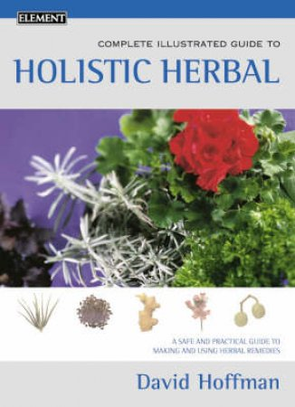 Element Complete Illustrated Guide To Holistic Herbal by David Hoffman