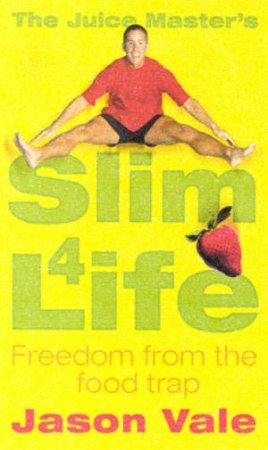 The Juice Master's Slim 4 Life by Jason Vale