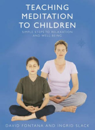Teaching Meditation To Children by David Fontana & Ingrid Slack