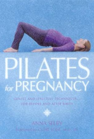 Pilates For Pregnancy by Anna Selby
