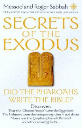 Secrets Of The Exodus: Did The Pharaohs Write The Bible? by Messod & Roger Sabbah