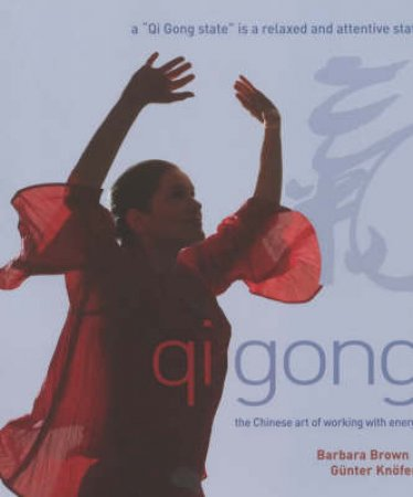 Qi Gong: The Chinese Art Of Working With Energy by Barbara Brown
