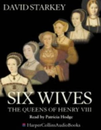 Six Wives: The Queens Of Henry VIII - Cassette by David Starkey