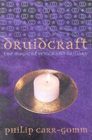 Druidcraft: The Magic Of Wicca And Druidry by Philip Carr-Gomm