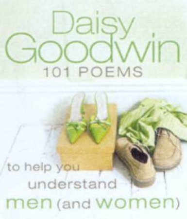 101 Poems To Help You Understand Men (And Women) by Daisy Goodwin