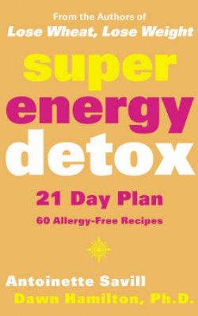 Super Energy Detox by Antoinette Savill & Dawn Hamilton