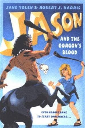 Jason And The Gorgon's Blood by Jane Yolen & Robert J Harris