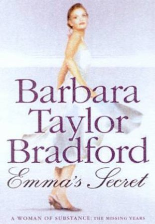Emma's Secret: A Woman Of Substance: The Missing Years by Barbara Taylor Bradford