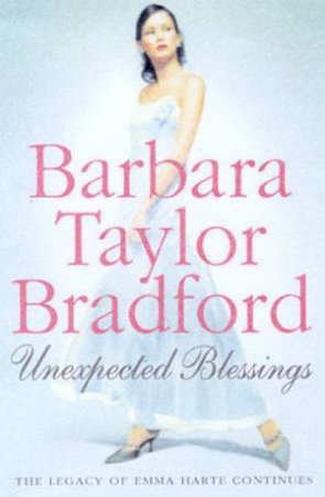 Unexpected Blessings: The Legacy Of Emma Harte Continues by Barbara Taylor Bradford