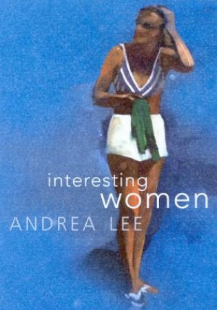 Interesting Women by Andrea Lee