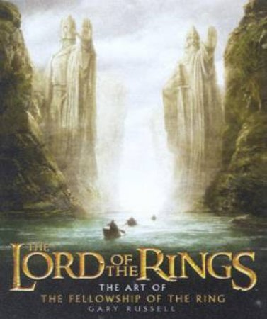 The Lord Of The Rings: The Art Of The Fellowship Of The Ring by Gary Russell