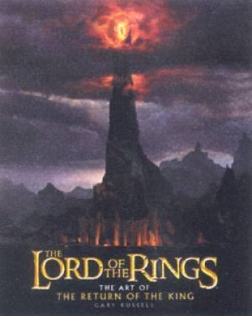 The Lord Of The Rings: The Art Of The Return Of The King by Gary Russell