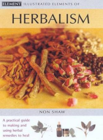 Illustrated Elements Of Herbalism by Non Shaw