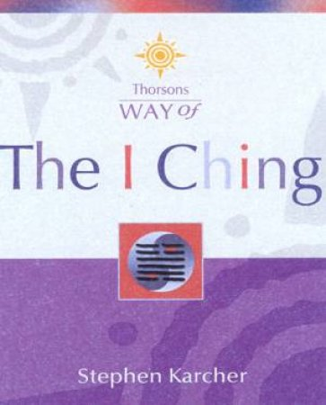 Thorsons Way Of The I Ching by Stephen Karcher