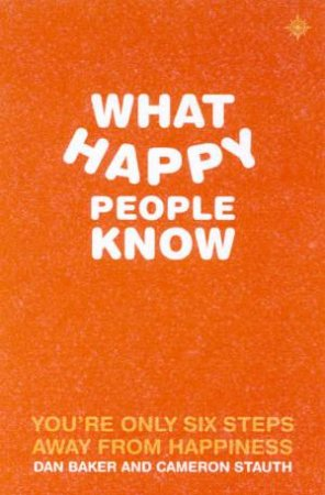 What Happy People Know by Dan Baker & Cameron Smith