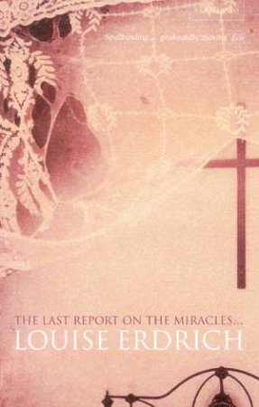 Last Report On The Miracles by Louise Erdrich