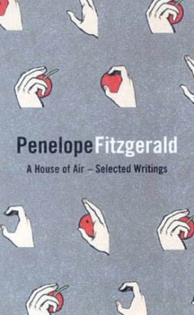 A House Of Air: Selected Writings Of Penelope Fitzgerald by Penelope Fitzgerald