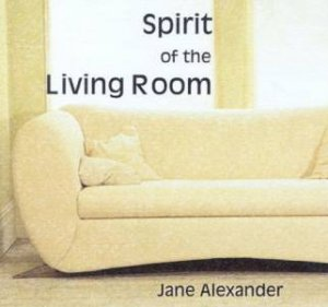Spirit Of The Living Room by Jane Alexander