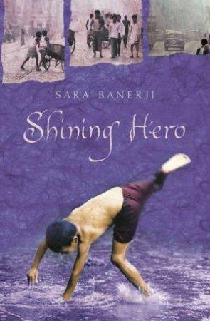Shining Hero by Sara Banerji