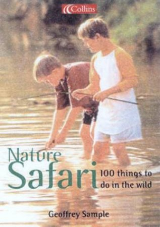 Collins Nature Safari: 100 Things To Do In The Wild by Geoffrey Sample