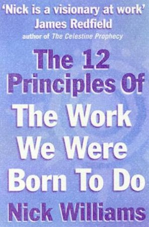 The 12 Principles Of The Work We Were Born To Do by Nick Williams