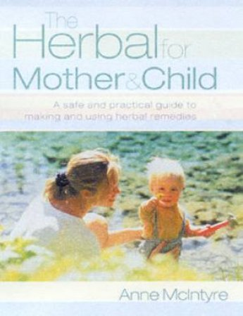 The Herbal For Mother & Child by Anne McIntyre