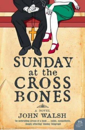 Sunday At The Cross Bones by John Walsh