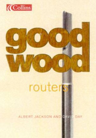Collins Good Wood: Routers by Albert Jackson & David Day