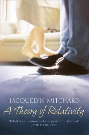 Theory Of Relativity by Jacquelyn Mitchard