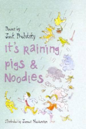 It's Raining Pigs &  Noodles: Poems by Jack Prelutsky