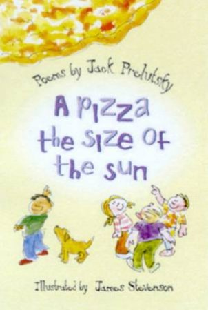 A Pizza The Size Of The Sun: Poems by Jack Prelutsky