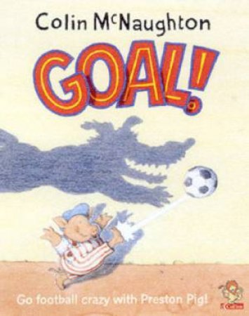 Preston Pig: Goal! by Colin McNaughton