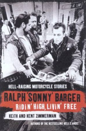 Ridin' High, Livin' Free: Hell-Raising Motorcycle Stories by Ralph Sonny Barger