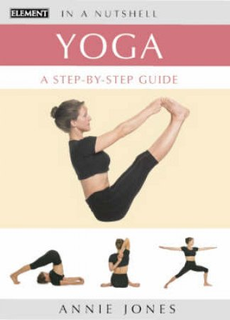 Element Illustrated In A Nutshell: Yoga: A Step-By-Step Guide by Annie Jones