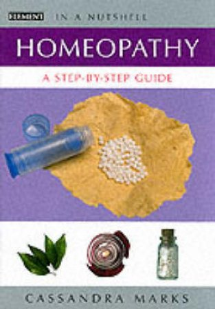 Element Illustrated In A Nutshell: Homeopathy: A Step-By-Step Guide by Cassandra Marks