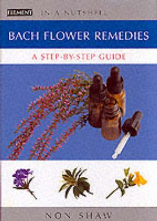 Bach Flower Remedies In A Nutshell by Non Shaw